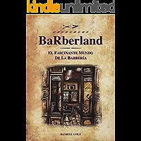 Barberland: El fascinante mundo de la barberia