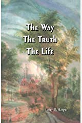The Way The Truth The Life (Third Edition) Paperback