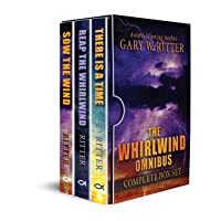 The Whirlwind Omnibus: The Complete Box Set: Includes: Sow The Wind, Reap The Whirlwind, There Is A Time - Kindle Edition