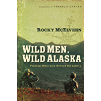 Wild Men, Wild Alaska: Finding What Lies Beyond the Limits (Wild Men, Wild Alaska Series)