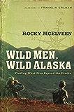 Wild Men, Wild Alaska: Finding What Lies Beyond the Limits (Wild Men, Wild Alaska Series Book 1)