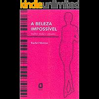 A beleza impossível: Mulher, mídia e consumo