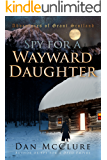 Spy for a Wayward Daughter (The Adventures of Grant Scotland Book 3)