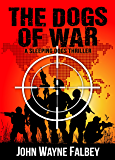 The Dogs of War: A Sleeping Dogs Thriller