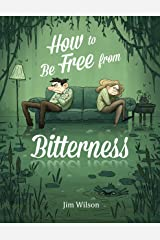 How to Be Free from Bitterness Kindle Edition