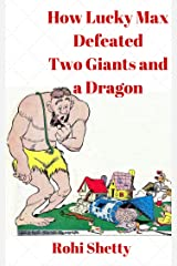 How Lucky Max Defeated Two Giants and a Dragon: An Illustrated Adventure Story for Children Kindle Edition