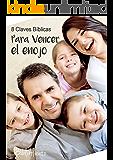 Para vencer el enojo: 8 Claves Bíblicas (Spanish Edition)
