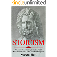 Stoicism: A Guide in Modern Society to Life Long Habits of Self Discipline, Self-Control, and Mental Toughness (English Edition)