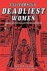 California's Deadliest Women: Dangerous Dames and Murderous Moms Kindle Edition