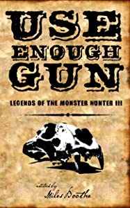 Use Enough Gun (Legends of the Monster Hunter Book 3)