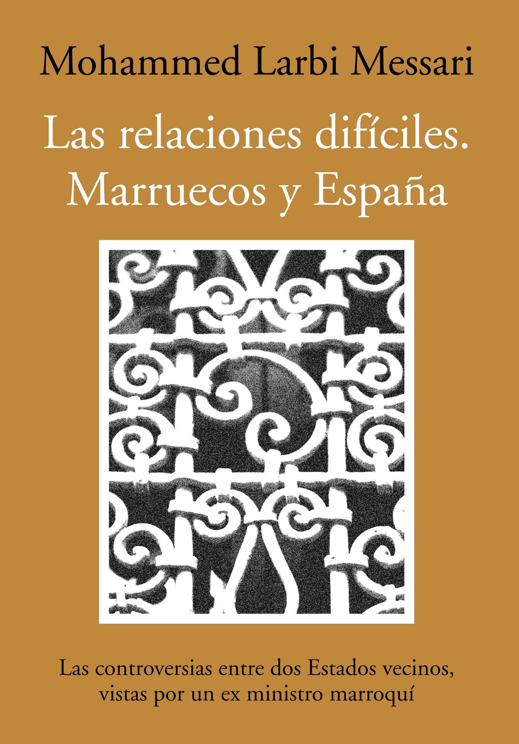 Las relaciones difíciles. Marruecos y España: Las controversias entre dos Estados vecinos, vistas por un ex ministro marroquí Ensayo almuzara: Amazon.es: Larbi Messari, Mohamed: Libros