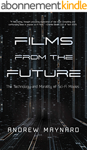 Films from the Future: The Technology and Morality of Sci Fi Movies (English Edition)