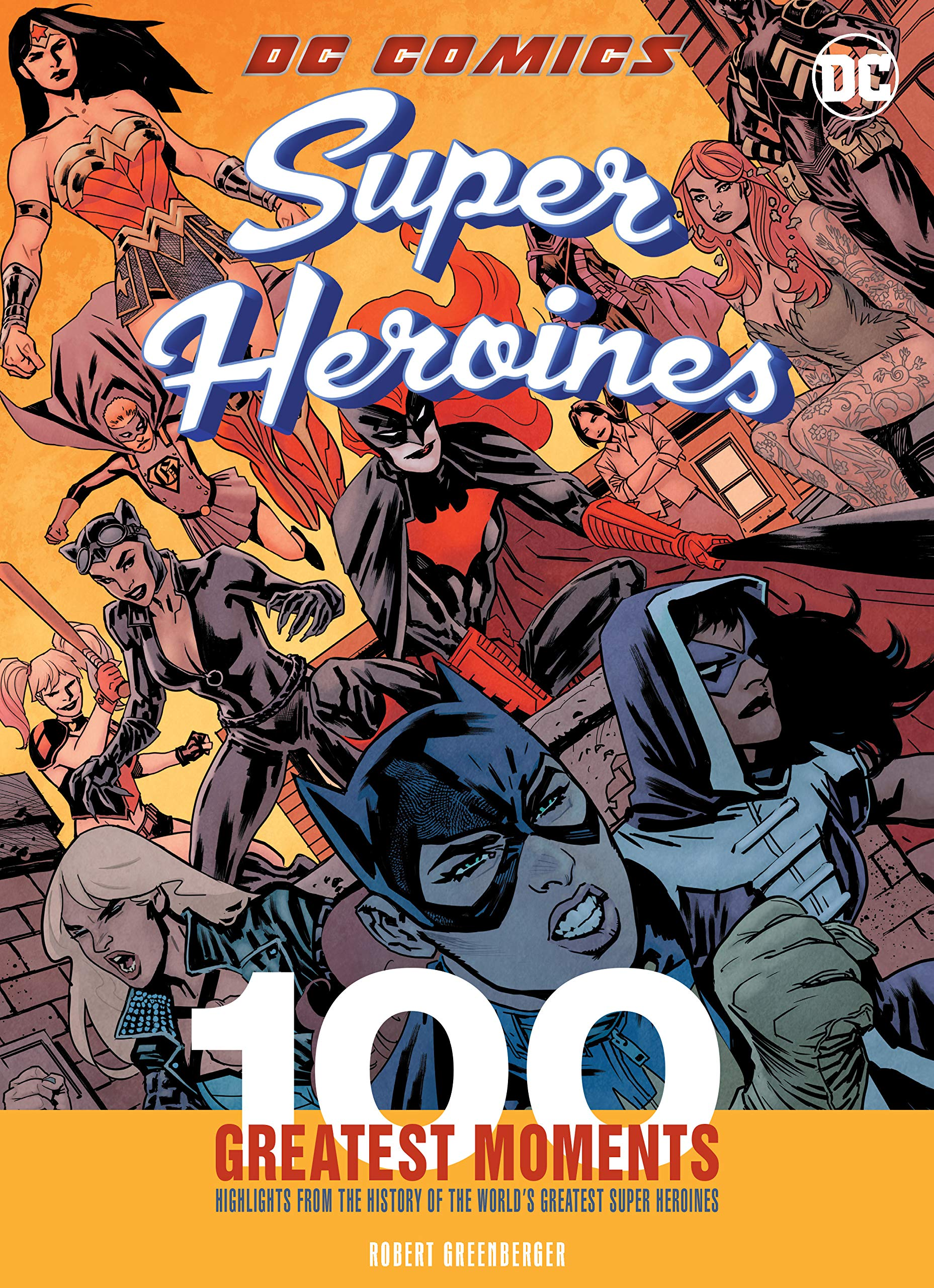 DC Comics Super Heroines: 100 Greatest Moments: Highlights from the History of the Worlds Greatest Super Heroines 100 Greatest Moments of DC Comics: Amazon.es: Greenberger, Robert: Libros en idiomas extranjeros