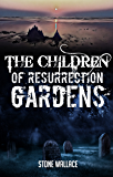 The Children of Resurrection Gardens