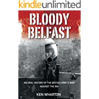 Bloody Belfast: An Oral History of the British Army's War Against the IRA