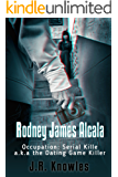 Rodney James Alcala: Occupation: Serial Killer a.k.a. The Dating Game Killer