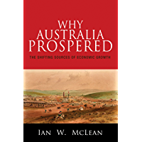 Why Australia Prospered: The Shifting Sources of Economic Growth (The Princeton Economic History of the Western World Book 43)