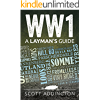 WW1: A Layman's Guide: An Entertaining and Educational Short History of the First World War