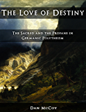 The Love of Destiny: the Sacred and the Profane in Germanic Polytheism (English Edition)