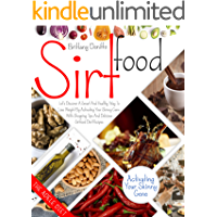 Sirtfood Diet: Let's Discover a Smart and Healthy Way To Lose Weight By Activating Your Skinny Gene. With Shopping Tips…