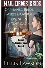 Mail Order Bride: ORPHANED BRIDE MEETS COWBOY LIVING IN A TINY CABIN: (Colorado Cowboys looking for Love: Sweet Frontier Love, Book 2) Kindle Edition