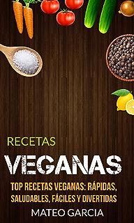 Recetas Veganas: Top Recetas Veganas: Rápidas, saludables, fáciles y divertidas (Spanish