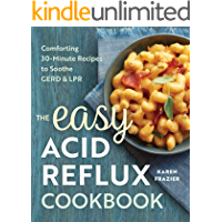 The Easy Acid Reflux Cookbook: Comforting 30-Minute Recipes to Soothe GERD & LPR