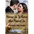 Home Is Where the Heart Is: A Christian Romance (Home to Collingsworth Book 1)