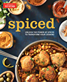 Spiced: : Unlock the Power of Spices to Transform Your Cooking