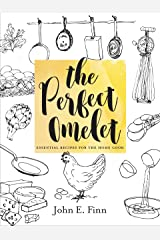 The Perfect Omelet: Essential Recipes for the Home Cook Kindle Edition