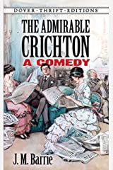 The Admirable Crichton: A Comedy (Dover Thrift Editions) Kindle Edition