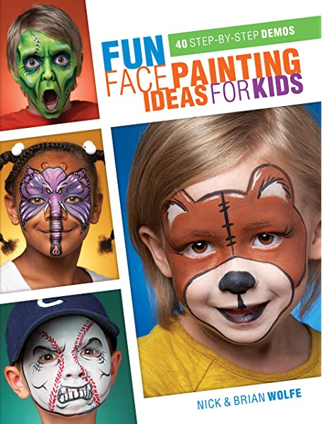 Fun Face Painting Ideas For Kids 40 Step By Step Demos Wolfe Brian Wolfe Nick 0035313657016 Amazon Com Books