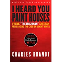 "I Heard You Paint Houses: Frank ""The Irishman"" Sheeran & Closing the Case on Jimmy Hoffa"