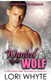 Wanted By the Wolf: A Paranormal Shapeshifter Romance (A Werewolf's Curse Book 4)