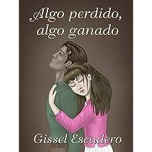 Algo perdido, algo ganado (Spanish Edition) Dec 9, 2014