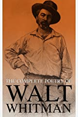The Complete Poetry of Walt Whitman: 450+ Poems & Verses: Leaves of Grass, O Captain My Captain, When Lilacs Last in the Dooryard Bloom'd Kindle Edition