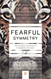 Fearful Symmetry: The Search for Beauty in Modern Physics (Princeton Science Library)