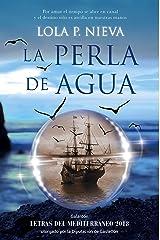 La perla de agua: Galardón Letras del Mediterráneo 2018 otorgado por la Diputación de Castellón (Spanish Edition) Edición Kindle
