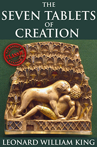 The Seven Tablets of Creation (The Enuma Elish of Gods and Goddess Worship from the Babylon Myth) - Annotated The influence that Ancient Near Eastern Religion and the Old Testament left upon humans