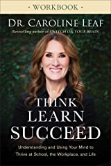 Think, Learn, Succeed Workbook: Understanding and Using Your Mind to Thrive at School, the Workplace, and Life Kindle Edition
