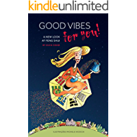 Good Vibes For You!: A new look at Feng Shui (English Edition)