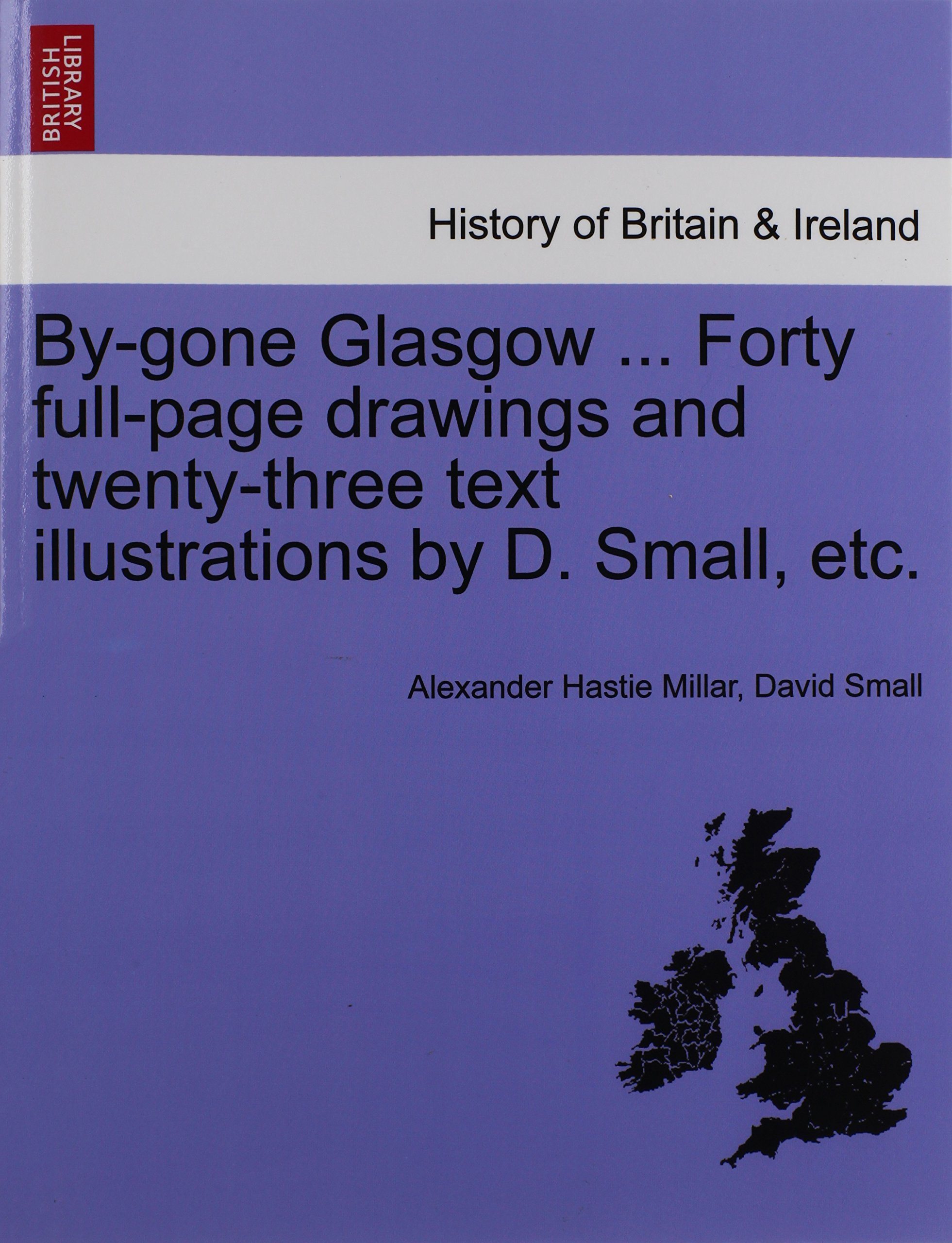 Read Online By-gone Glasgow ... Forty full-page drawings and twenty-three text illustrations by D. Small, etc. PDF
