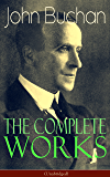 The Complete Works of John Buchan (Unabridged): Thriller Classics, Spy Novels, Supernatural Tales, Short Stories, Poetry, Historical Works, The Great War ... Biographies & Memoirs – All in One Volume