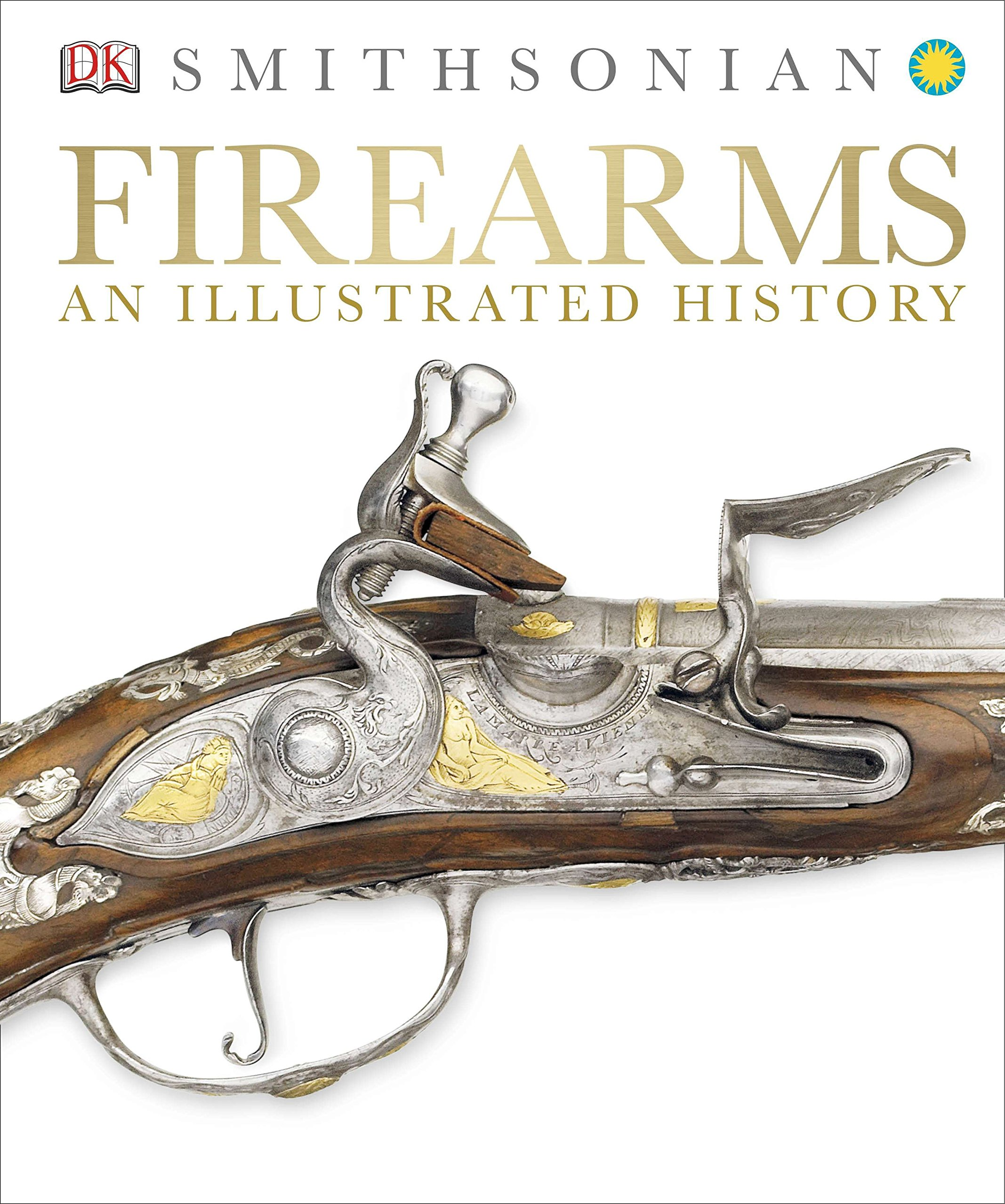 Firearms: An Illustrated History: Amazon co uk: DK: 9781465416056: Books