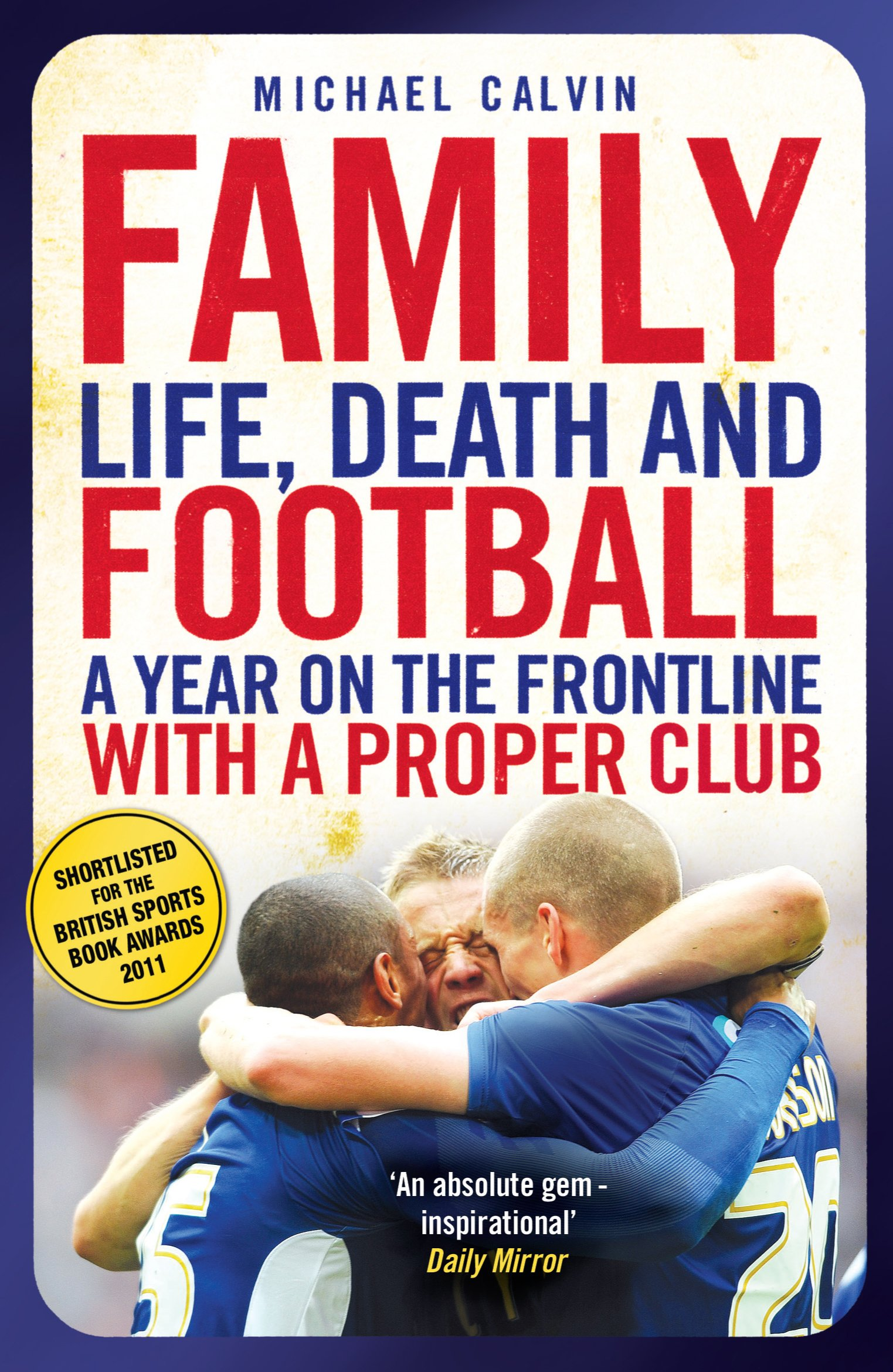 Family: Life, Death and Football - A Year on the Frontline with a Proper Club