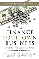 Finance Your Own Business: Get on the Financing Fast Track Kindle Edition