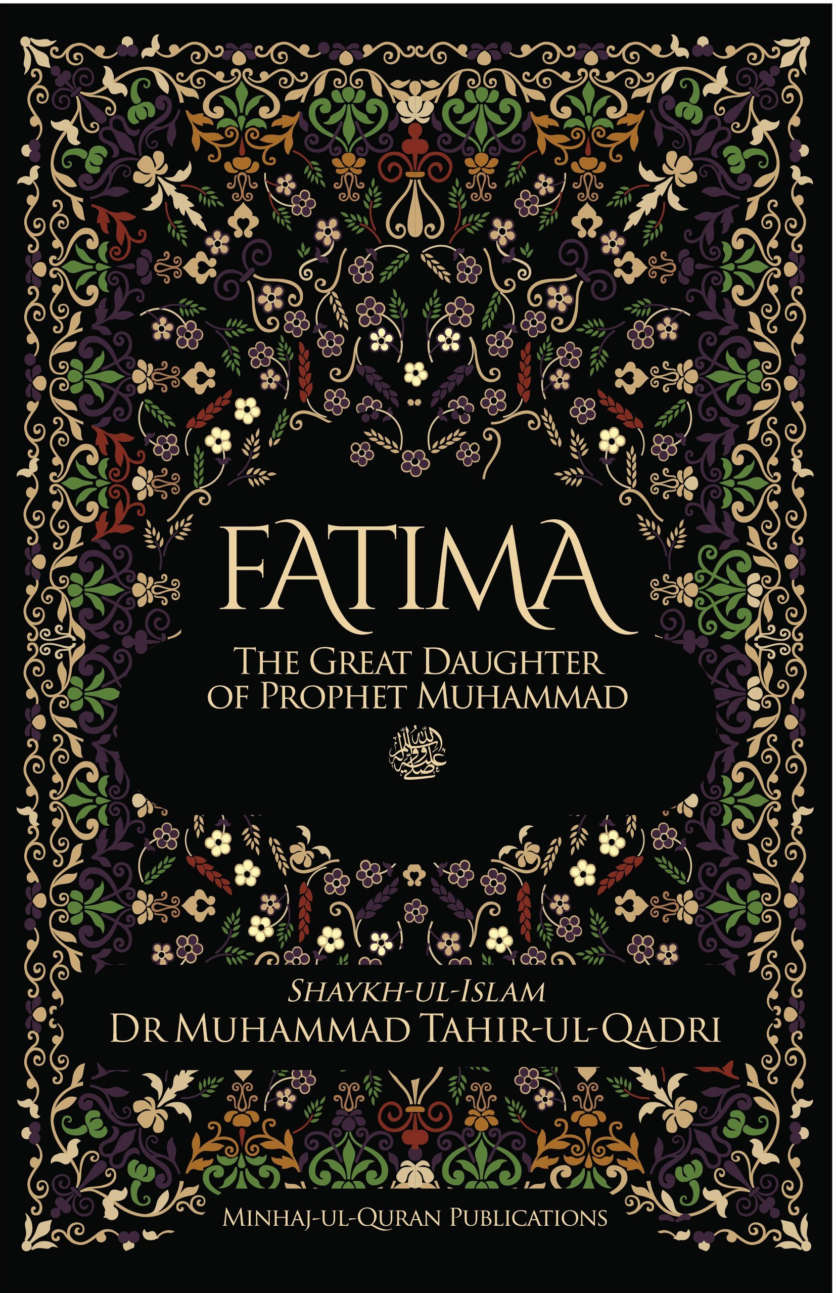 Fatima The Great Daughter Of Prophet Muhammad: Dr Muhammad Tahirulqadri:  9781908229137: Amazon: Books