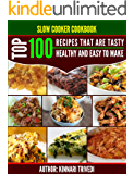 Slow Cooker Cookbook-Top 100 Recipes That Are Tasty, Healthy And Easy To Make