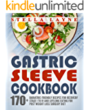 Gastric Sleeve Cookbook: 3 manuscripts – 170+ Recipes for Fluid, Puree, Soft Food and Main Course Recipes for Recovery and Lifelong Eating Post Weight Loss Surgery Diet