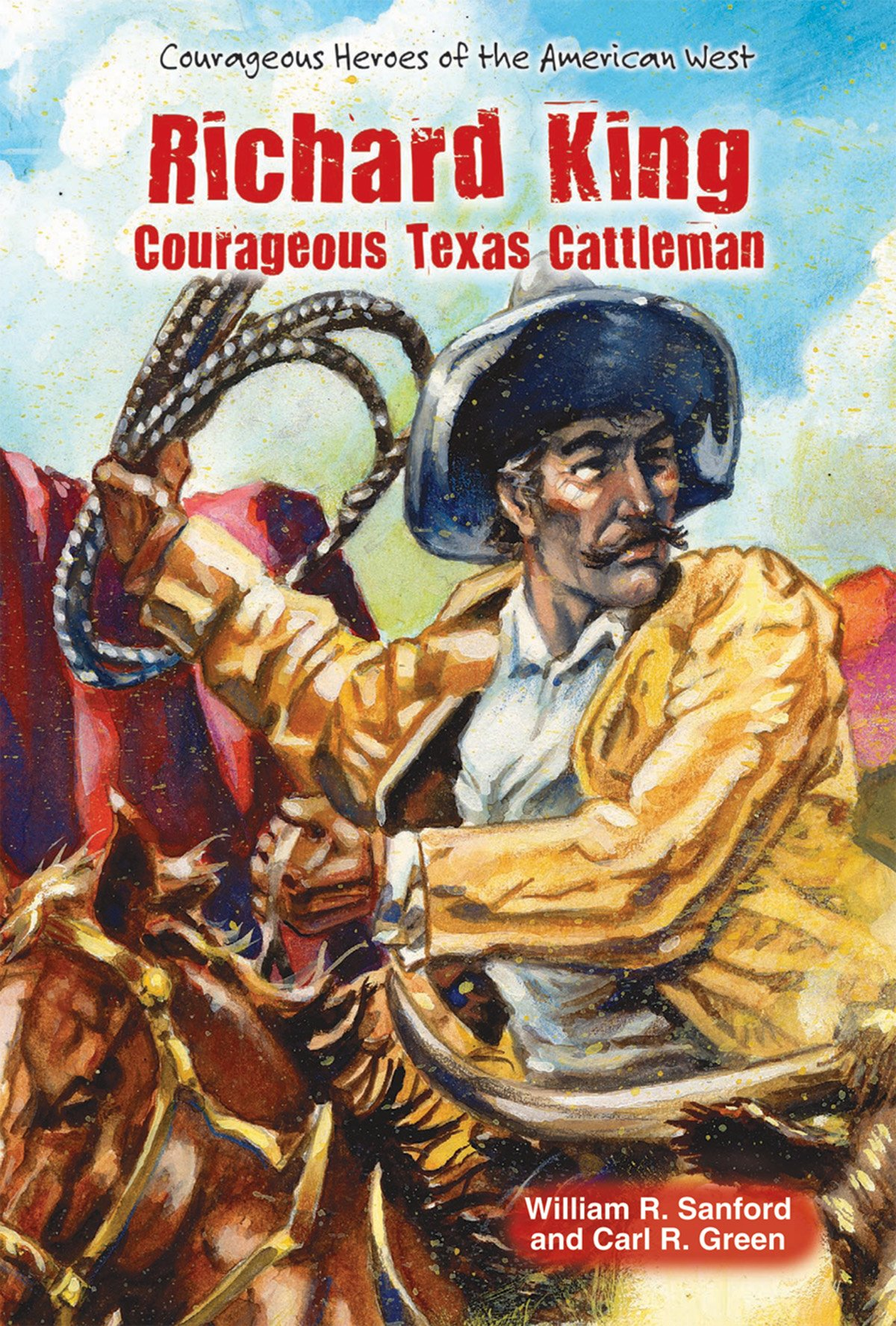 Richard King: Courageous Texas Cattleman (Courageous Heroes of the American West)